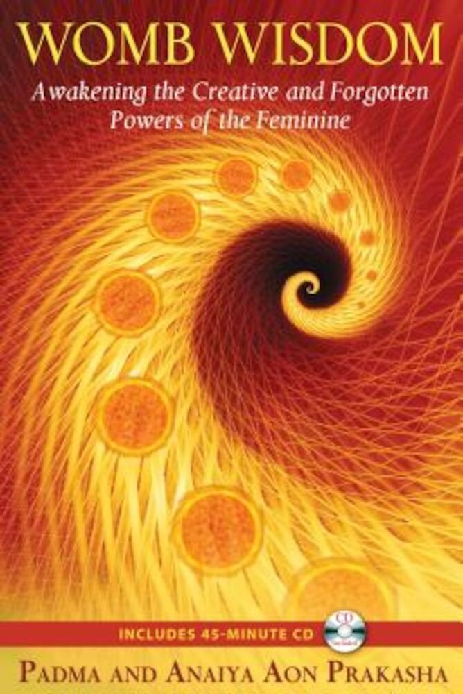 Womb Wisdom: Awakening the Creative and Forgotten Powers of the Feminine [With CD (Audio)], Paperback