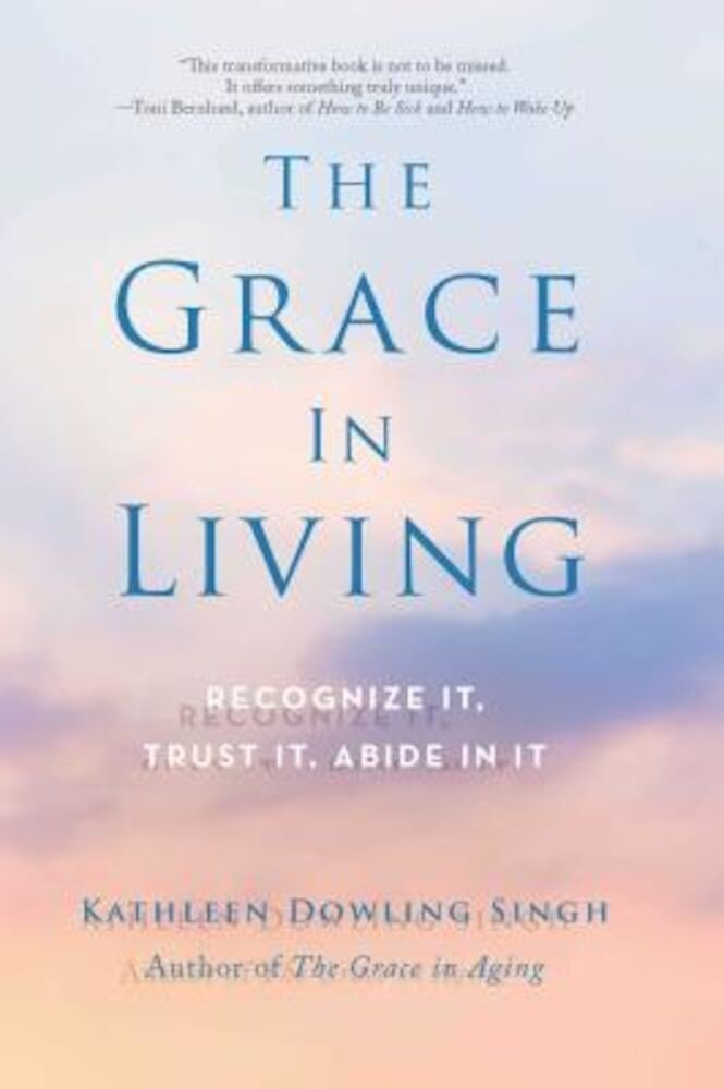 The Grace in Living: Recognize It, Trust It, Abide in It, Paperback