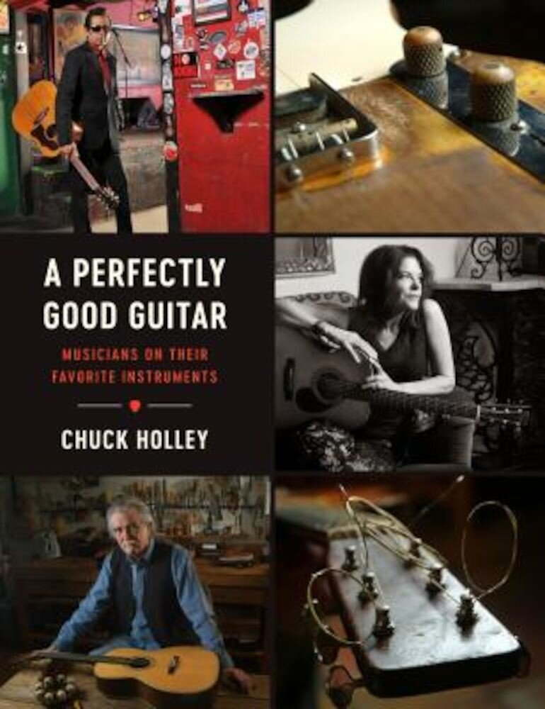A Perfectly Good Guitar: Musicians on Their Favorite Instruments, Hardcover