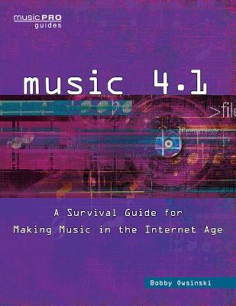 Music 4.1: A Survival Guide for Making Music in the Internet Age, Paperback