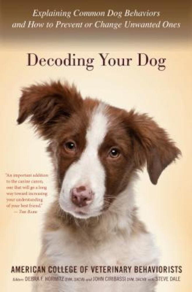Decoding Your Dog: Explaining Common Dog Behaviors and How to Prevent or Change Unwanted Ones, Paperback