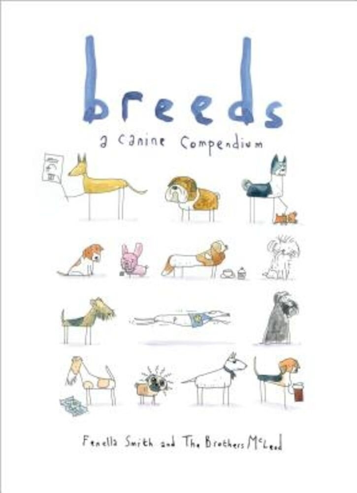 Breeds: A Canine Compendium, Hardcover
