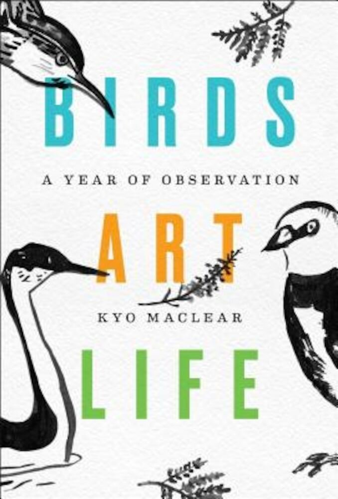 Birds Art Life: A Year of Observation, Hardcover