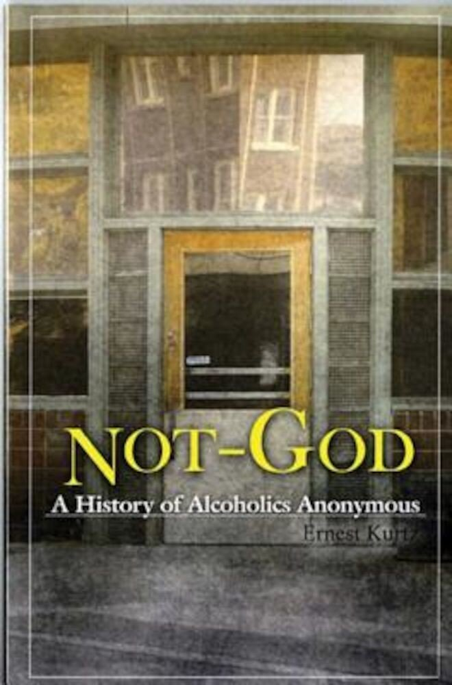 Not God: A History of Alcoholics Anonymous, Paperback
