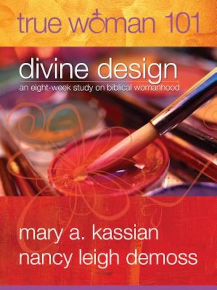 True Woman 101: Divine Design: An Eight-Week Study on Biblical Womanhood (True Woman), Paperback