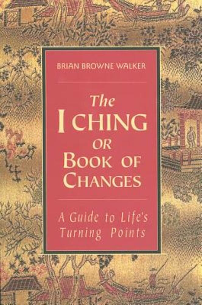 The I Ching or Book of Changes: A Guide to Life's Turning Points, Paperback