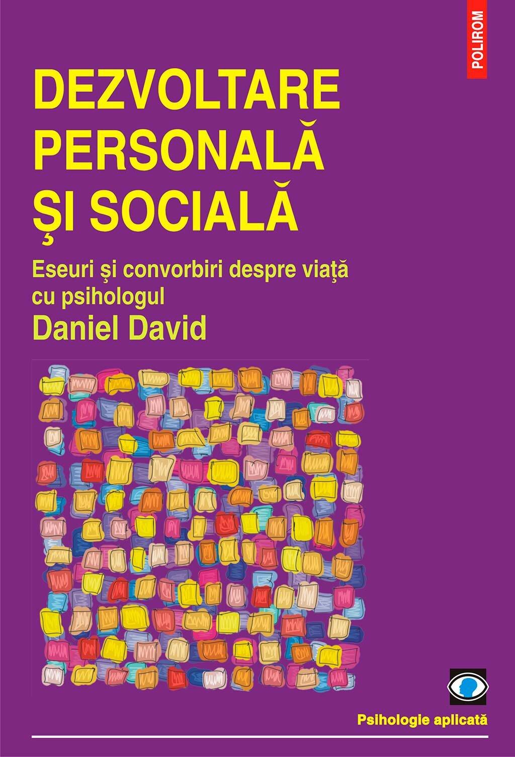 Dezvoltare personala si sociala. Eseuri si convorbiri despre viata cu psihologul Daniel David (eBook)