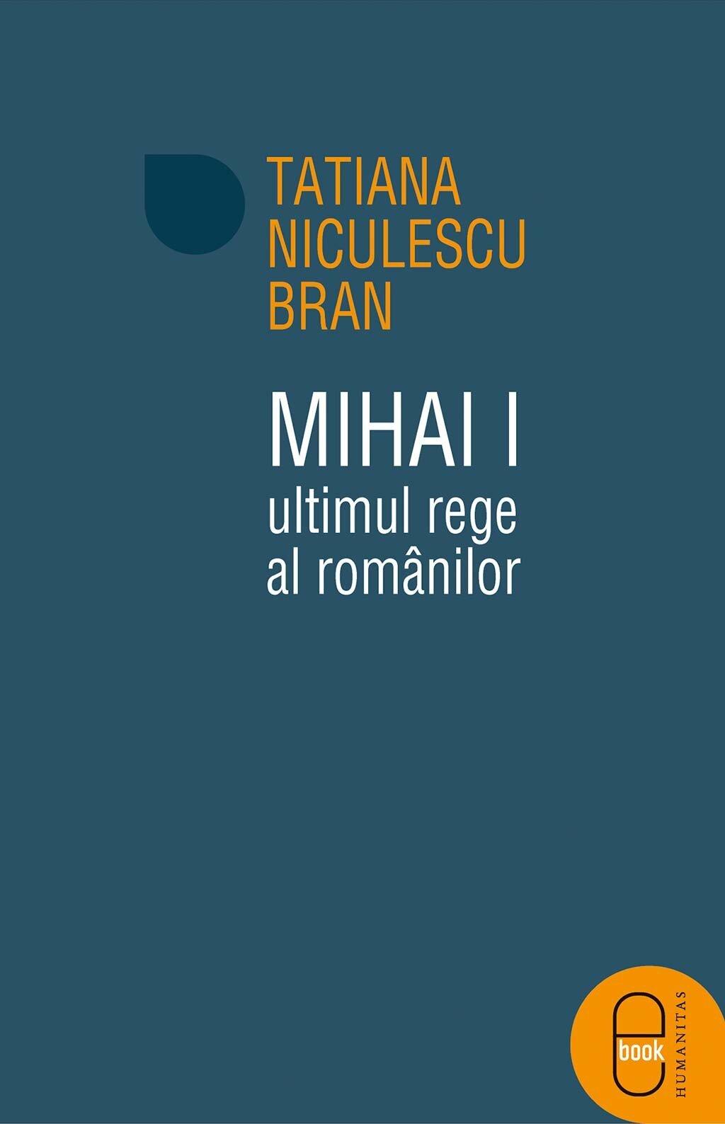 Mihai I, ultimul rege al romanilor (eBook)