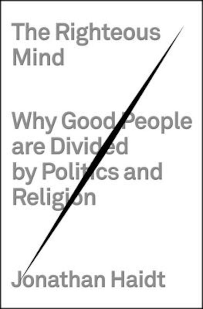 The Righteous Mind: Why Good People Are Divided by Politics and Religion, Hardcover
