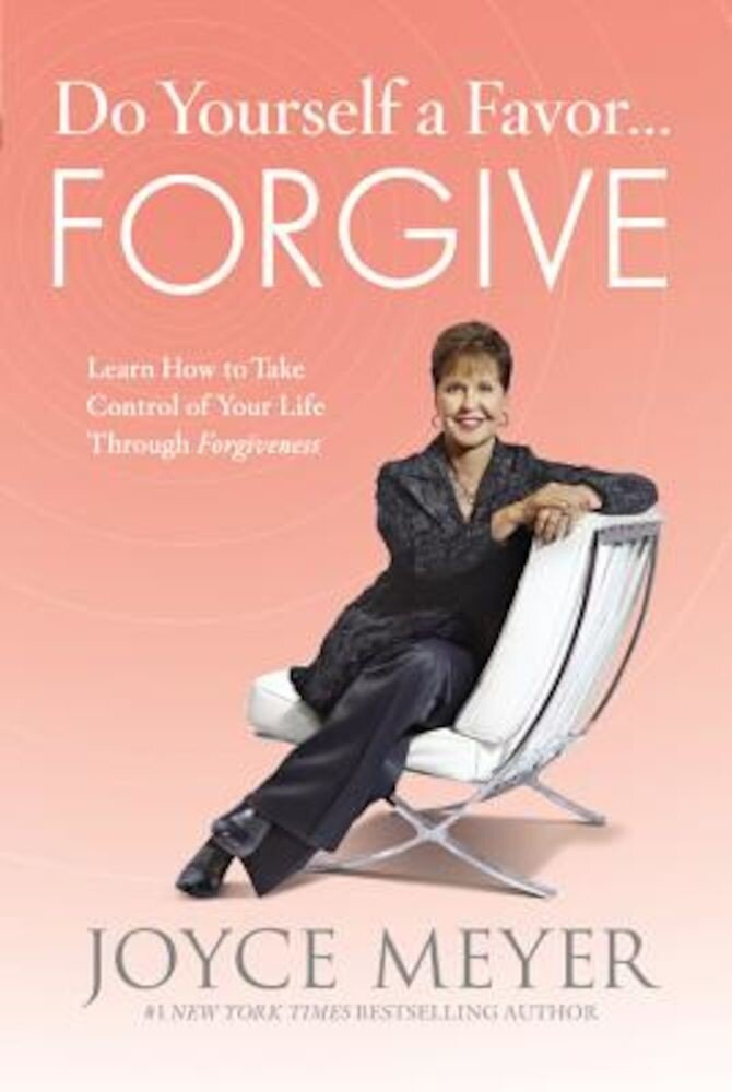 Do Yourself a Favor... Forgive: Learn How to Take Control of Your Life Through Forgiveness, Hardcover