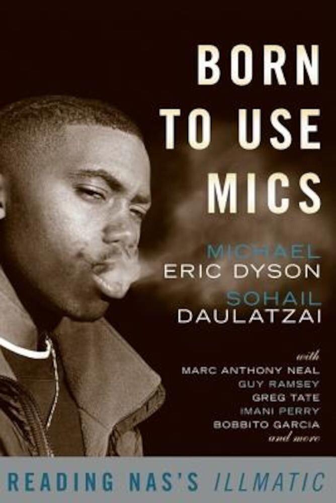Born to Use Mics: Reading NAS's Illmatic, Paperback