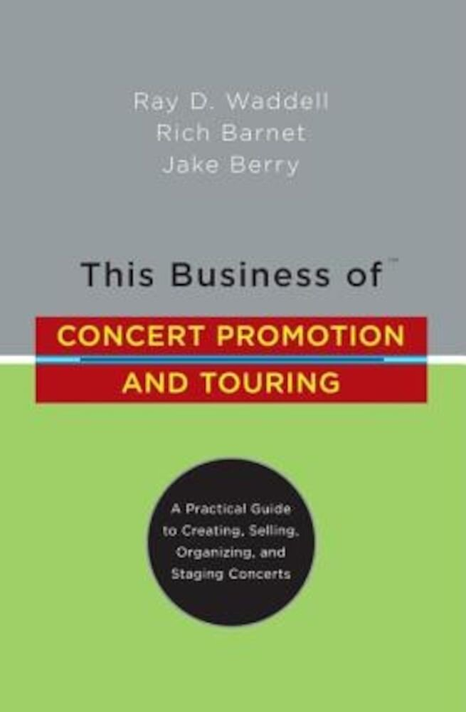 This Business of Concert Promotion and Touring: A Practical Guide to Creating, Selling, Organizing, and Staging Concerts, Hardcover