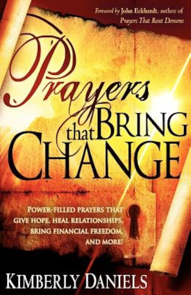 Prayers That Bring Change: Power-Filled Prayers That Give Hope, Heal Relationships, Bring Financial Freedom, and More!, Paperback