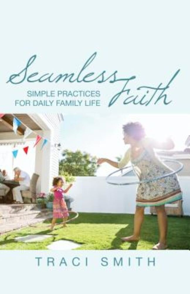 Seamless Faith: Simple Practices for Daily Family Life, Paperback