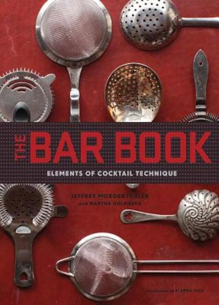 The Bar Book: Elements of Cocktail Technique, Hardcover