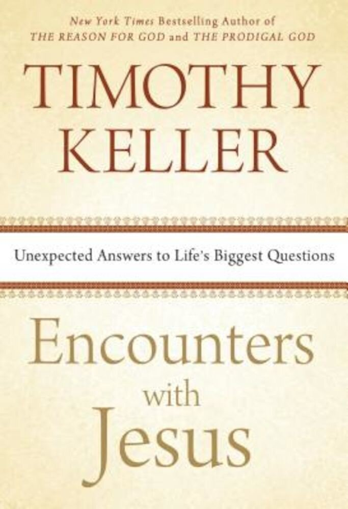 Encounters with Jesus: Unexpected Answers to Life's Biggest Questions, Hardcover