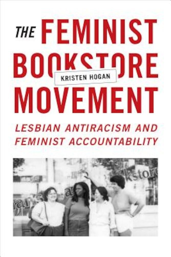 The Feminist Bookstore Movement: Lesbian Antiracism and Feminist Accountability, Paperback