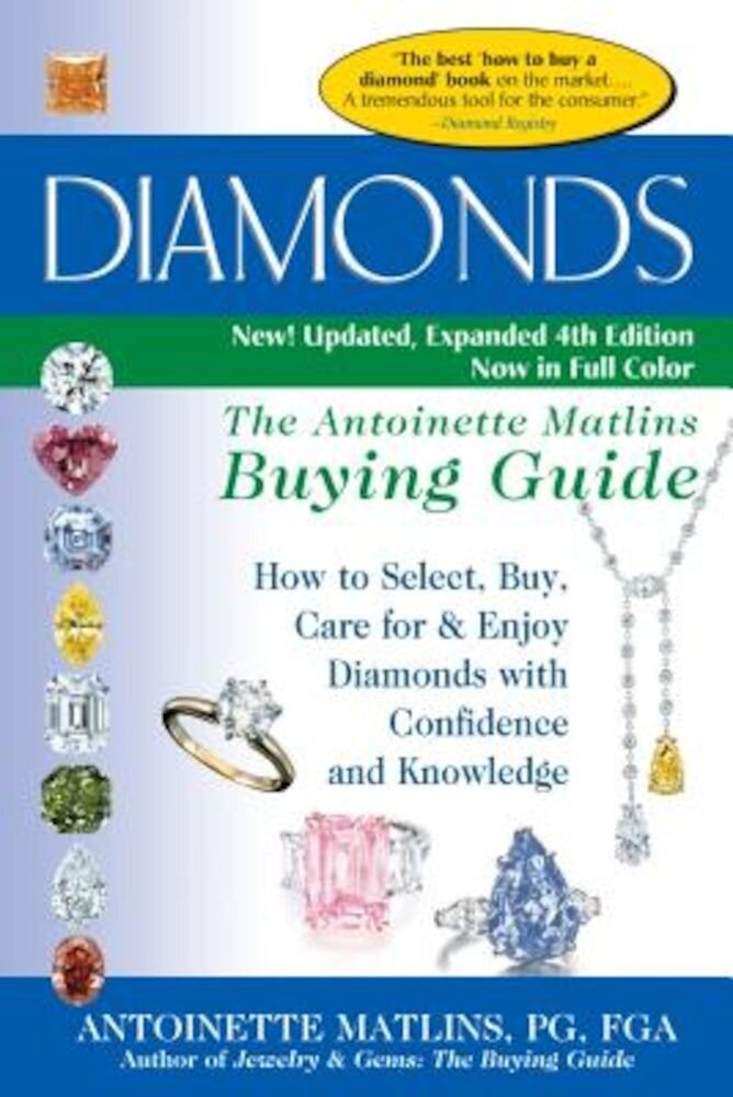 Diamonds (4th Edition): The Antoinette Matlins Buying Guide-How to Select, Buy, Care for & Enjoy Diamonds with Confidence and Knowledge, Paperback