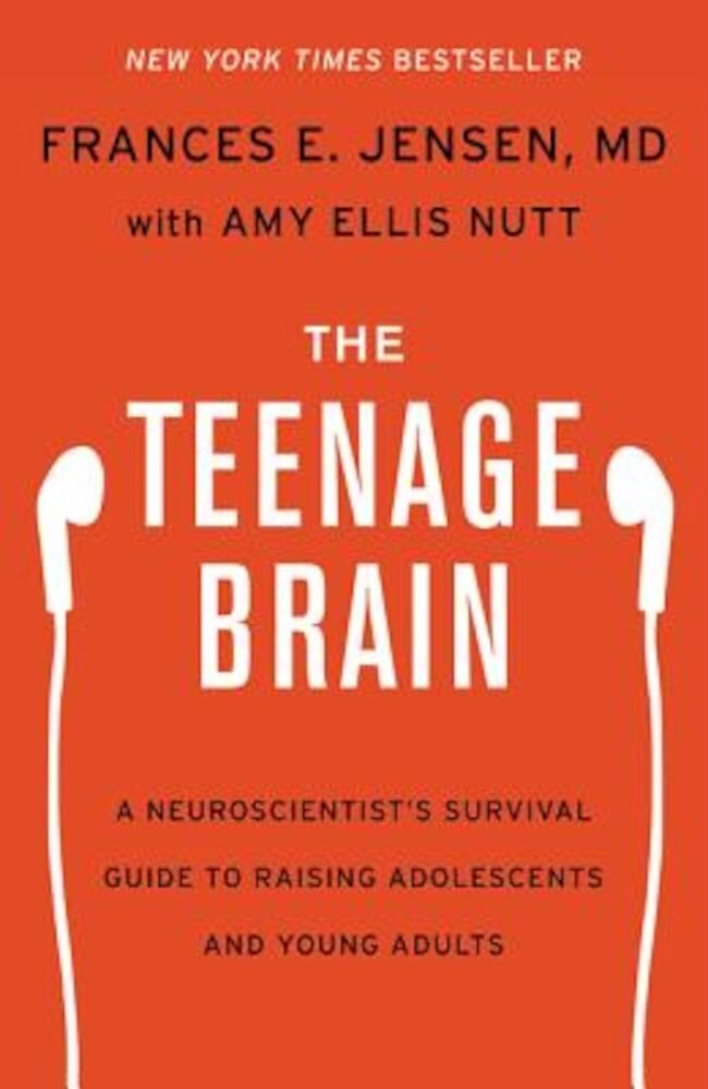 The Teenage Brain: A Neuroscientist's Survival Guide to Raising Adolescents and Young Adults, Hardcover