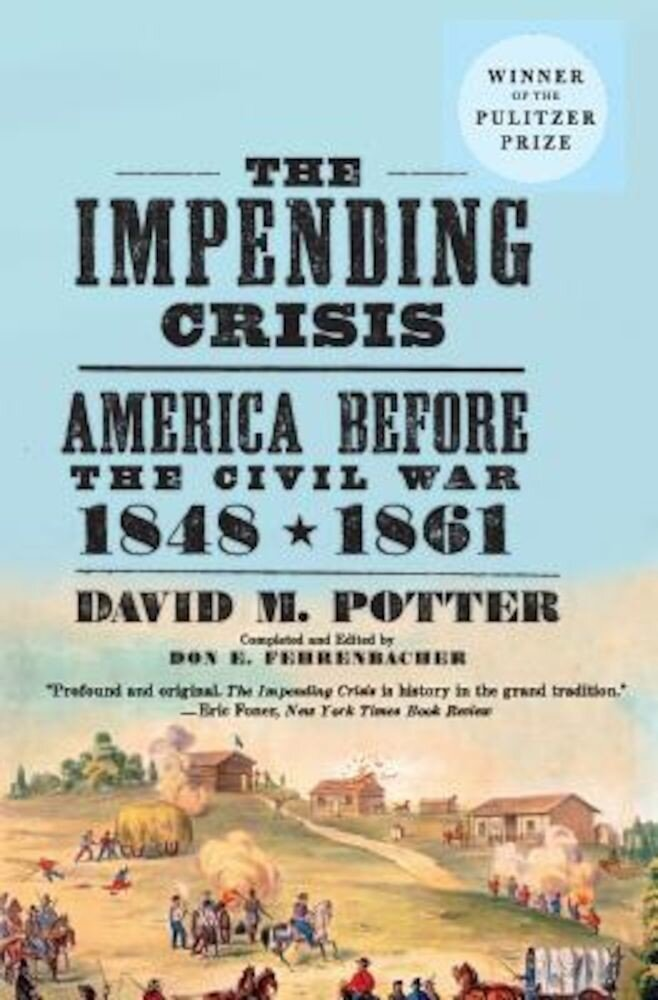 The Impending Crisis: America Before the Civil War, 1848-1861, Paperback