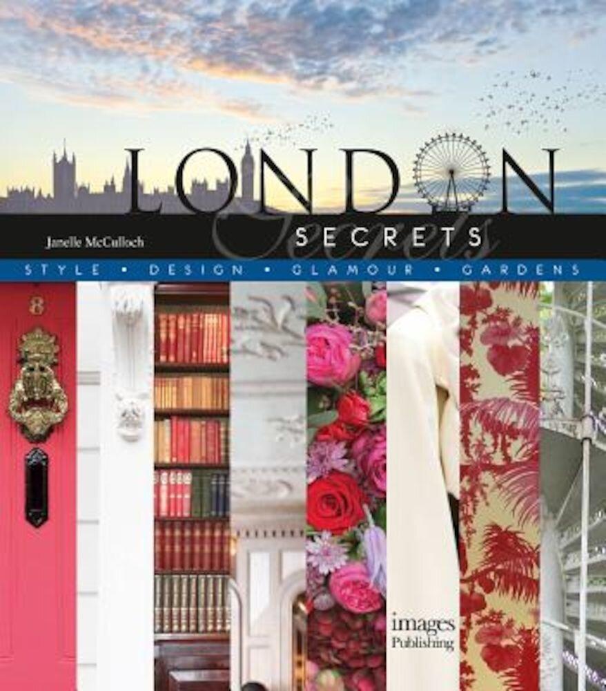 London Secrets: Style, Design, Glamour, Gardens, Hardcover