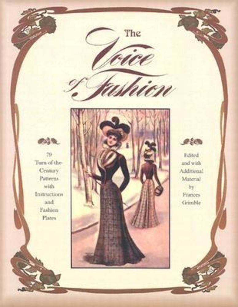 The Voice of Fashion: 79 Turn-of-the-Century Patterns with Instructions and Fashion Plates, Paperback