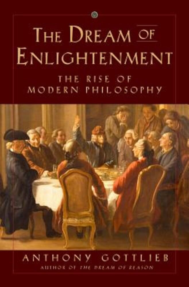 The Dream of Enlightenment: The Rise of Modern Philosophy, Hardcover