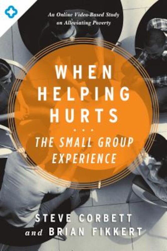 When Helping Hurts: The Small Group Experience, Paperback