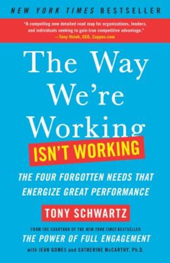 The Way We're Working Isn't Working: The Four Forgotten Needs That Energize Great Performance, Paperback