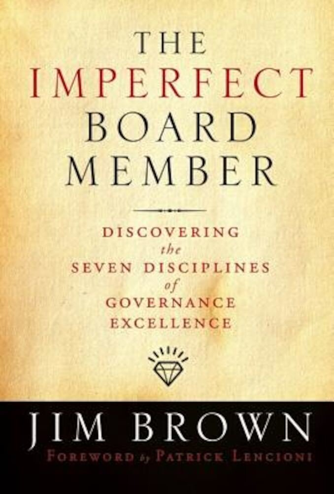 The Imperfect Board Member: Discovering the Seven Disciplines of Governance Excellence, Hardcover