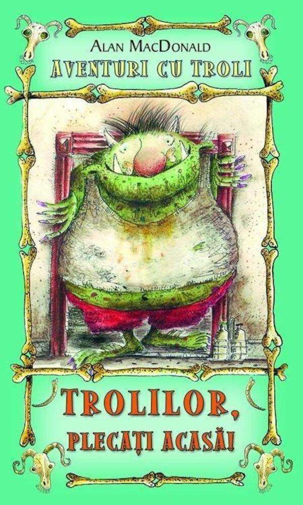 Coperta Carte Trolilor, plecati acasa! Aventuri cu troli, Vol. 1
