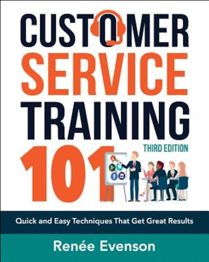 Customer Service Training 101: Quick and Easy Techniques That Get Great Results, Paperback