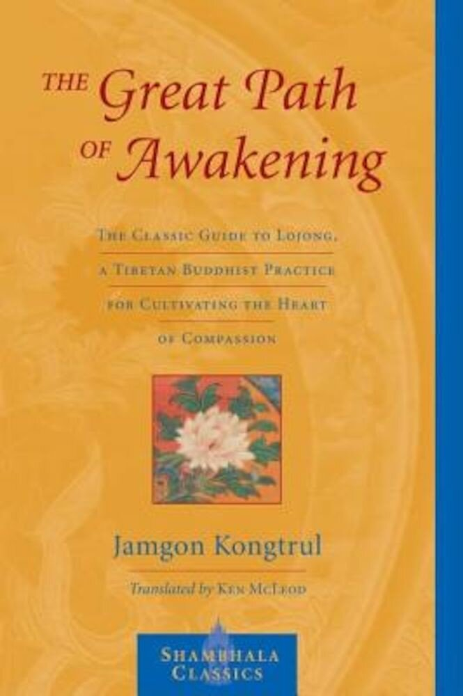 The Great Path of Awakening: The Classic Guide to Lojong, a Tibetan Buddhist Practice for Cultivating the Heart of Compassion, Paperback