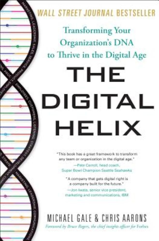 The Digital Helix: Transforming Your Organization's DNA to Thrive in the Digital Age, Hardcover