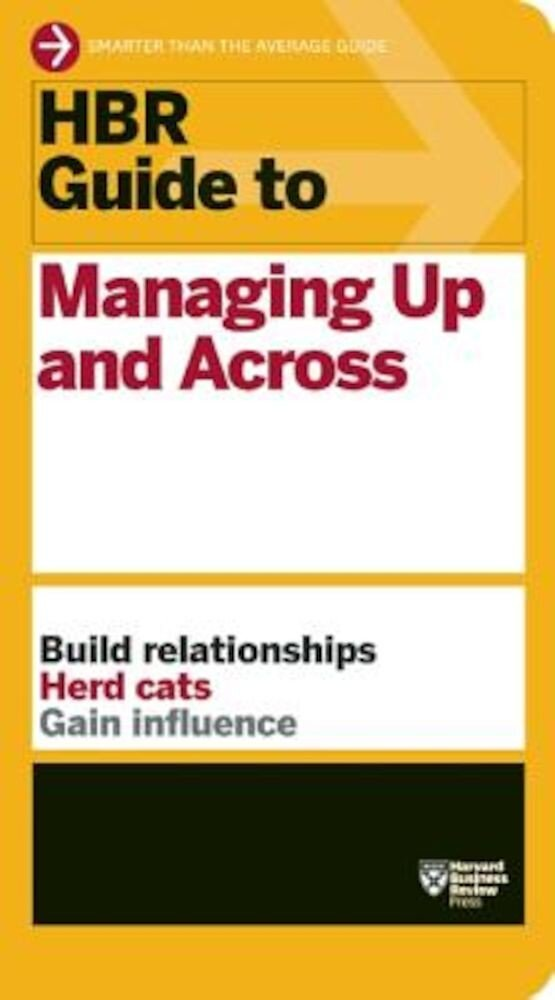 HBR Guide to Managing Up and Across, Paperback