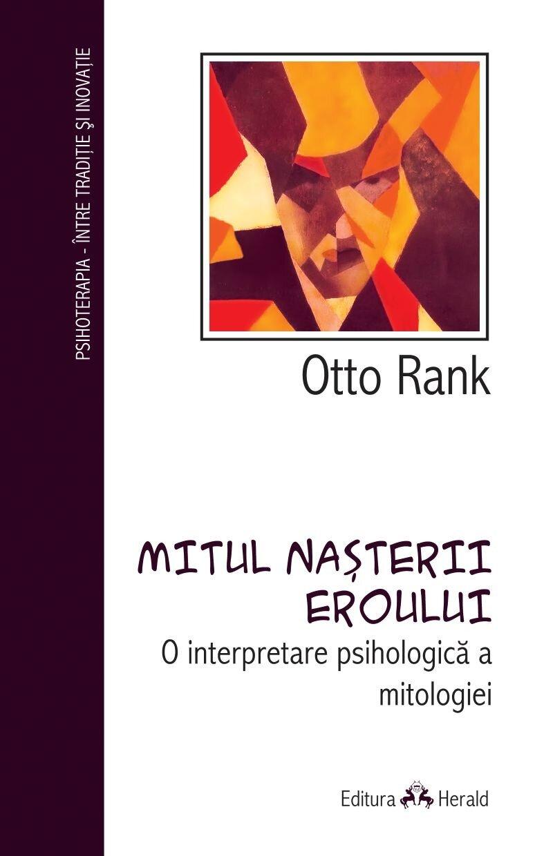 Mitul nasterii eroului. O interpretare psihologica a mitologiei (eBook)