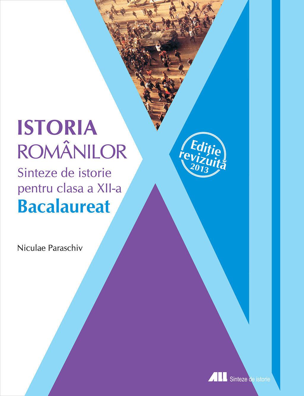 Istoria romanilor. Sinteze de istorie pentru clasa a XII-a. Bacalaureat. Editie revizuita - 2013 (eBook)