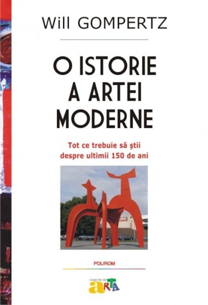 Coperta Carte O istorie a artei moderne. Tot ce trebuie sa stii despre ultimii 150 de ani