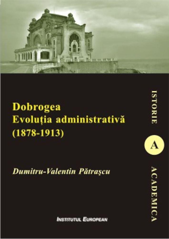 Dobrogea. Evolutia administrativa (1878-1913)