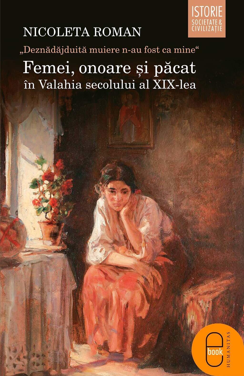 """Femei, onoare si pacat in Valahia secolului al XIX-lea. """"Deznadajduita muiere n-au fost ca mine"""" (eBook)"""