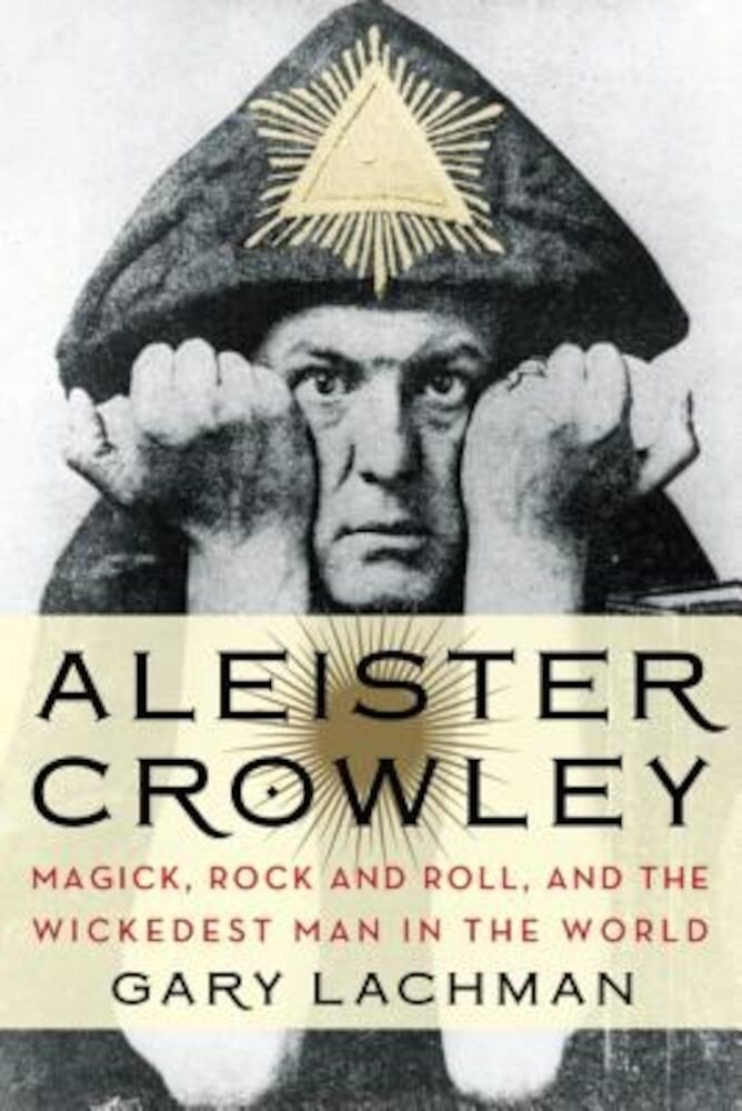 Aleister Crowley: Magick, Rock and Roll, and the Wickedest Man in the World, Paperback