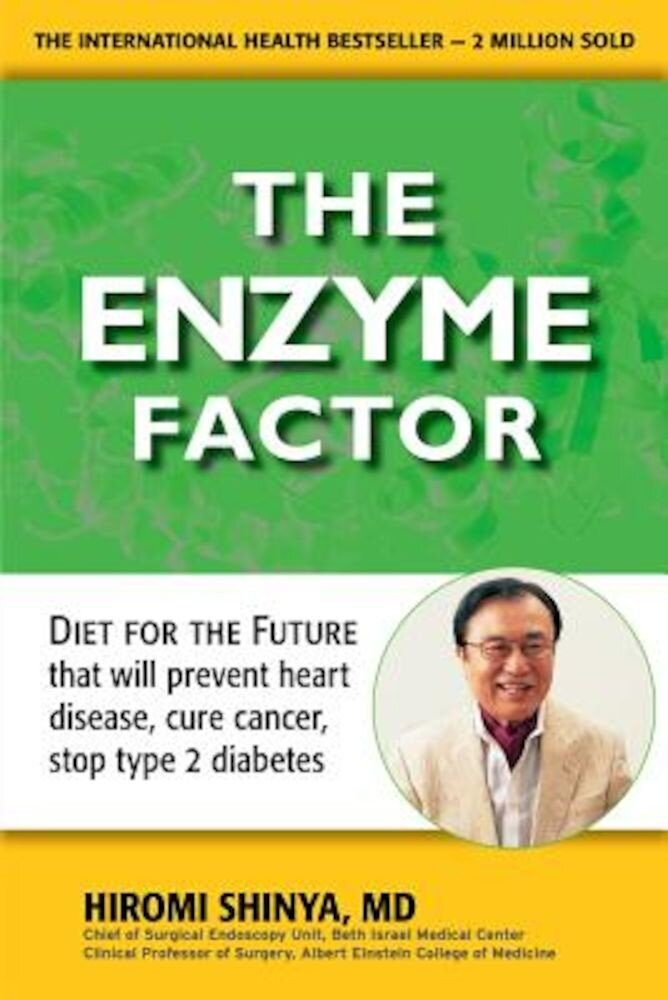 Enzyme Factor: Diet for the Future That Will Prevent Heart Disease, Cure Cancer, Stop Type 2 Diabetes, Paperback