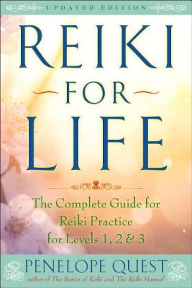 Reiki for Life: The Complete Guide to Reiki Practice for Levels 1, 2 & 3, Paperback