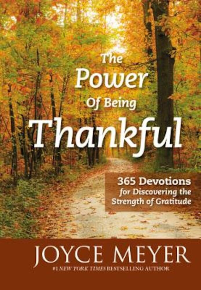 The Power of Being Thankful: 365 Devotions for Discovering the Strength of Gratitude, Hardcover
