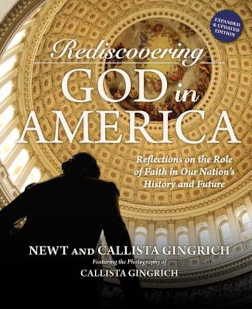Rediscovering God in America: Reflections on the Role of Faith in Our Nation's History and Future, Hardcover