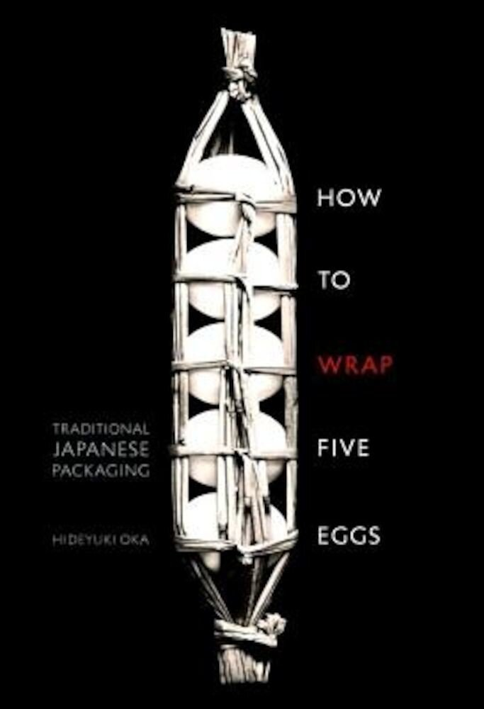 How to Wrap Five Eggs: Traditional Japanese Packaging, Paperback