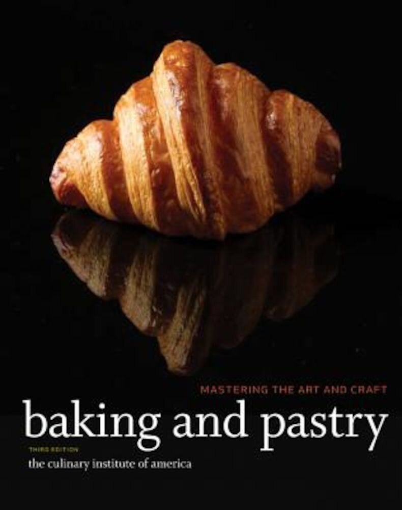 Baking and Pastry: Mastering the Art and Craft, Hardcover