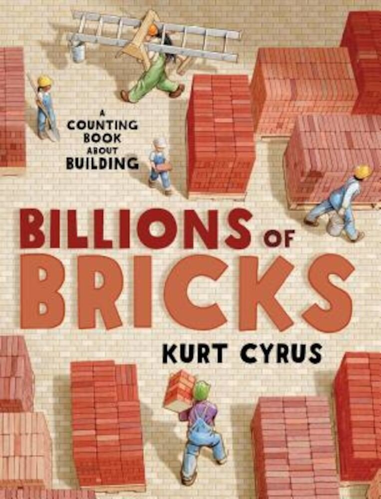 Billions of Bricks: A Counting Book about Building, Hardcover