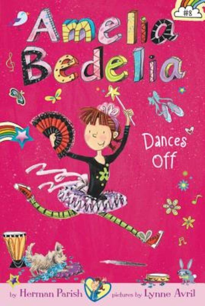 Amelia Bedelia Chapter Book #8: Amelia Bedelia Dances Off, Hardcover