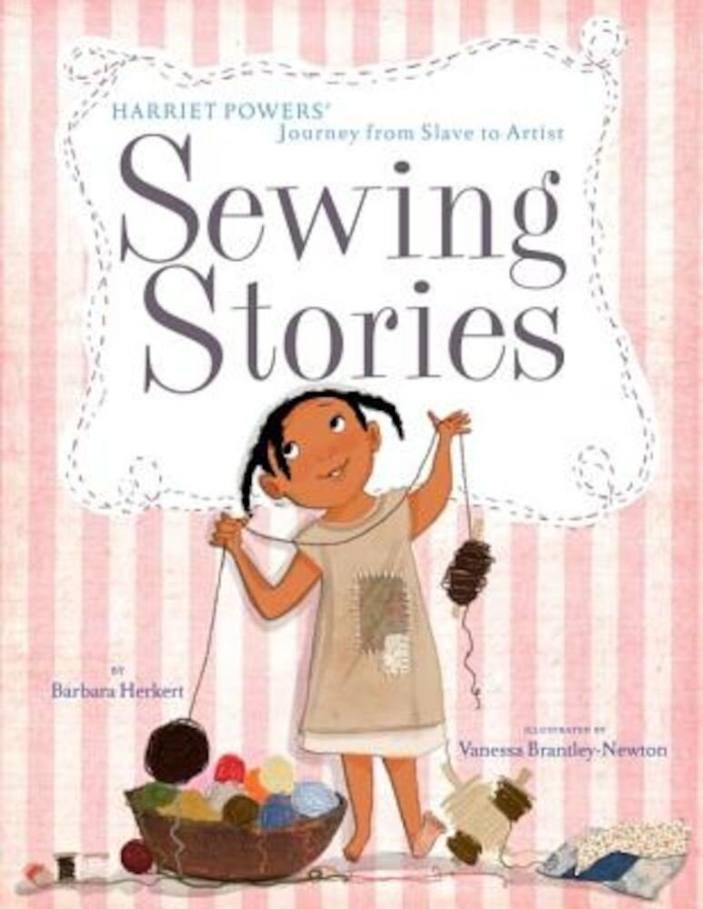 Sewing Stories: Harriet Powers' Journey from Slave to Artist, Hardcover
